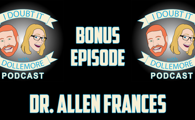 "#BONUS – ""Dr. Allen Frances, author of 'Twilight of American Sanity: A Psychiatrist Analyzes the Age of Trump'."""