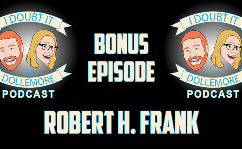 "BONUS #069 – ""Robert H. Frank, author of ""Success and Luck: Good Fortune and the Myth of Meritocracy."""""